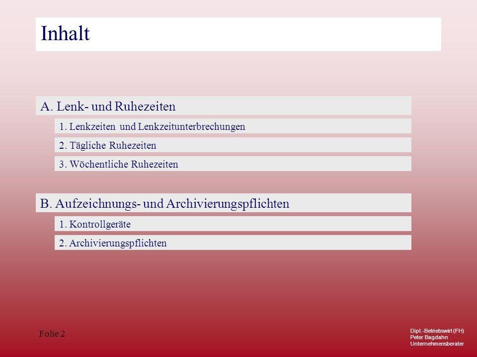 Dipl.-Betriebswirt (FH) Peter Bagdahn Unternehmensberater Folie 2 Inhalt A. Lenk- und Ruhezeiten B. Aufzeichnungs- und Archivierungspflichten 1. Lenkz
