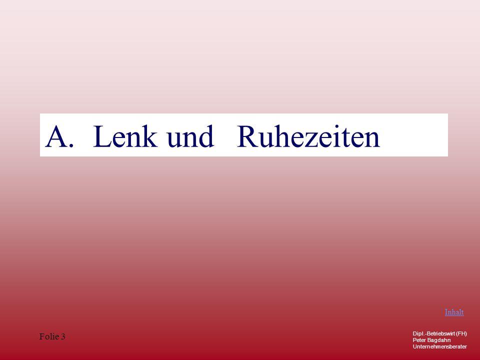 Dipl.-Betriebswirt (FH) Peter Bagdahn Unternehmensberater Folie 3 A. Lenk und Ruhezeiten Inhalt