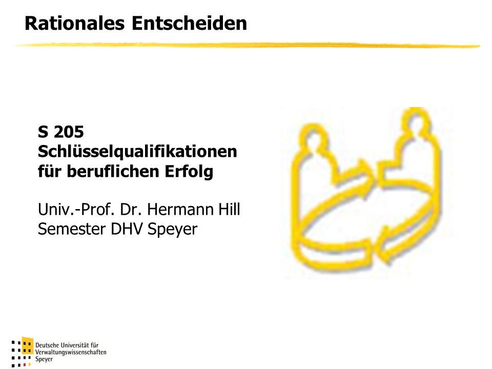 Rationales Entscheiden Univ.-Prof. Dr. Hermann Hill Semester DHV Speyer S 205 Schlüsselqualifikationen für beruflichen Erfolg