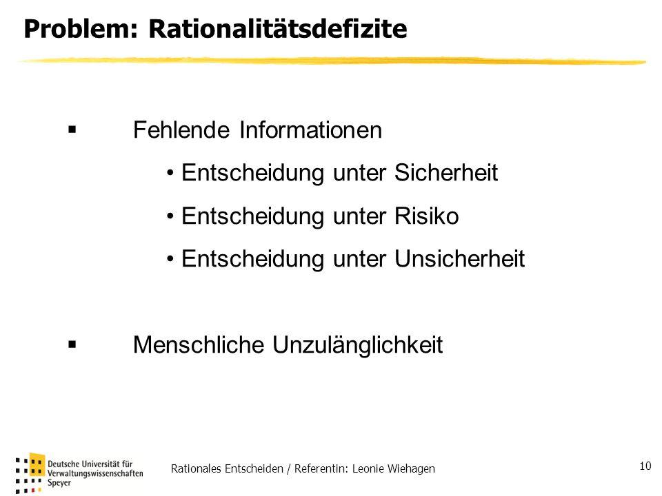 Rationales Entscheiden / Referentin: Leonie Wiehagen 10 Problem: Rationalitätsdefizite Fehlende Informationen Entscheidung unter Sicherheit Entscheidu
