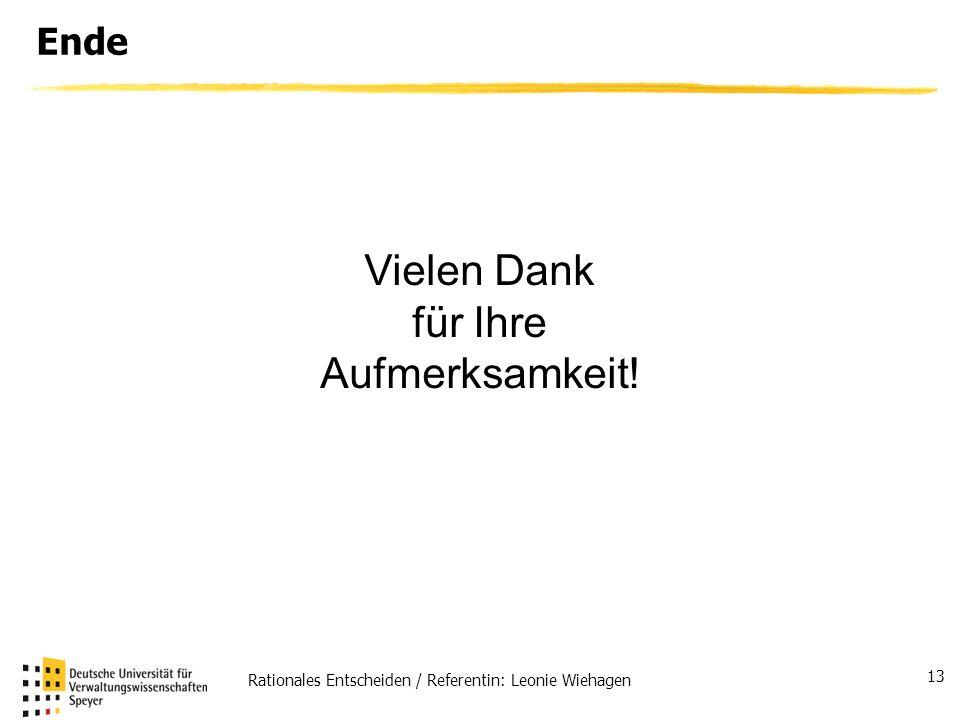 Rationales Entscheiden / Referentin: Leonie Wiehagen 13 Ende Vielen Dank für Ihre Aufmerksamkeit!