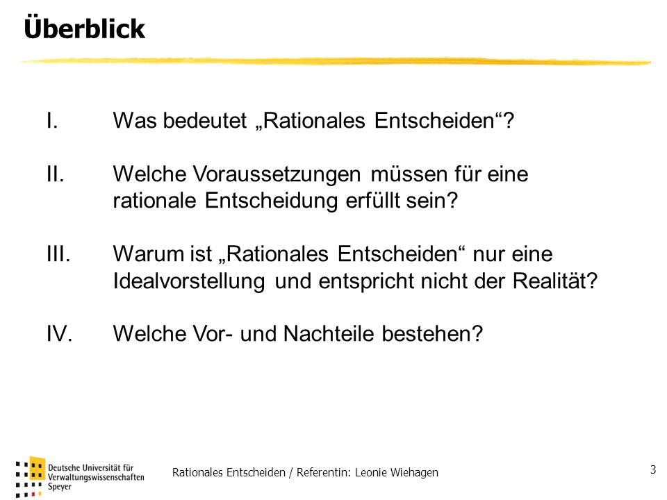 Rationales Entscheiden / Referentin: Leonie Wiehagen 3 Überblick I. Was bedeutet Rationales Entscheiden? II. Welche Voraussetzungen müssen für eine ra