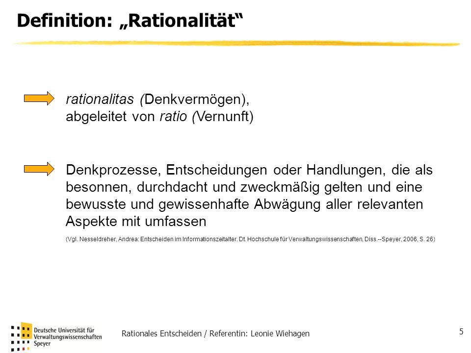 Rationales Entscheiden / Referentin: Leonie Wiehagen 5 Definition: Rationalität rationalitas (Denkvermögen), abgeleitet von ratio (Vernunft) Denkproze