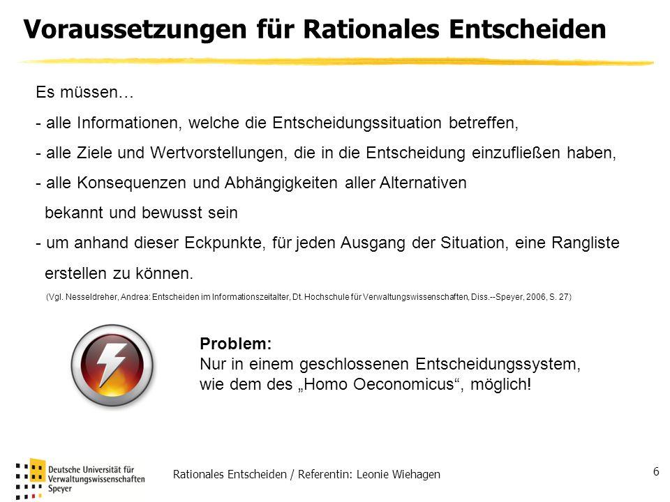 Rationales Entscheiden / Referentin: Leonie Wiehagen 6 Voraussetzungen für Rationales Entscheiden Es müssen… - alle Informationen, welche die Entschei