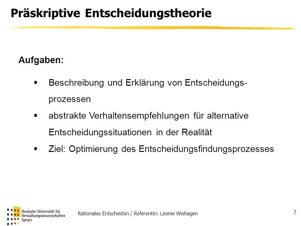 Rationales Entscheiden / Referentin: Leonie Wiehagen 7 Präskriptive Entscheidungstheorie Aufgaben: Beschreibung und Erklärung von Entscheidungs- proze