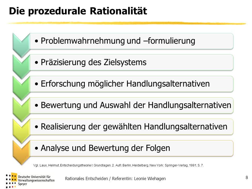 Rationales Entscheiden / Referentin: Leonie Wiehagen 8 Die prozedurale Rationalität Problemwahrnehmung und –formulierungPräzisierung des ZielsystemsEr