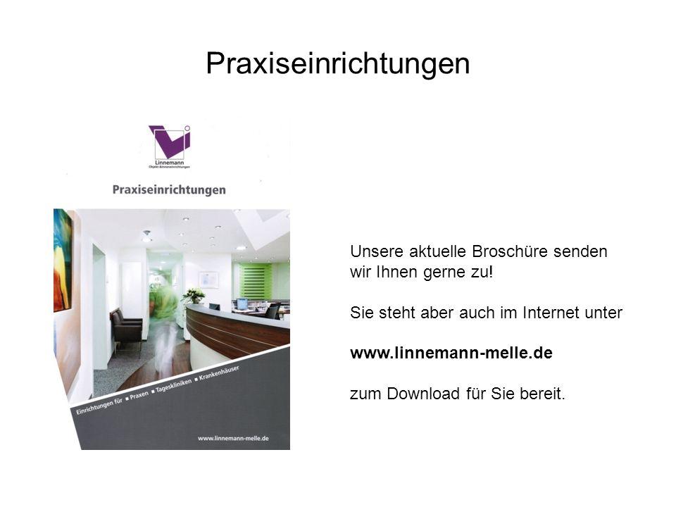 Praxiseinrichtungen Unsere aktuelle Broschüre senden wir Ihnen gerne zu! Sie steht aber auch im Internet unter www.linnemann-melle.de zum Download für