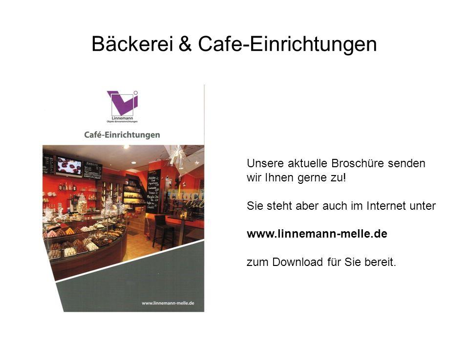 Bäckerei & Cafe-Einrichtungen Unsere aktuelle Broschüre senden wir Ihnen gerne zu! Sie steht aber auch im Internet unter www.linnemann-melle.de zum Do