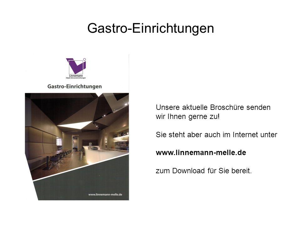 Gastro-Einrichtungen Unsere aktuelle Broschüre senden wir Ihnen gerne zu! Sie steht aber auch im Internet unter www.linnemann-melle.de zum Download fü