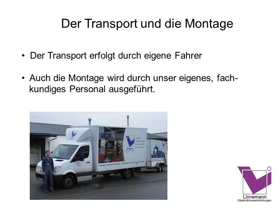 Der Transport erfolgt durch eigene Fahrer Auch die Montage wird durch unser eigenes, fach- kundiges Personal ausgeführt. Der Transport und die Montage