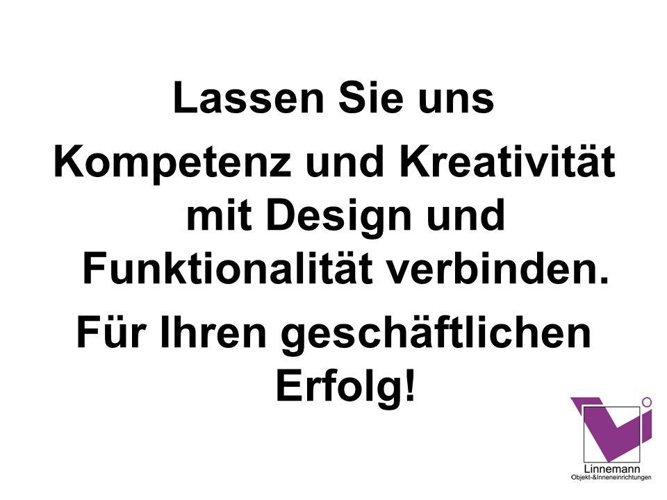 Lassen Sie uns Kompetenz und Kreativität mit Design und Funktionalität verbinden. Für Ihren geschäftlichen Erfolg!