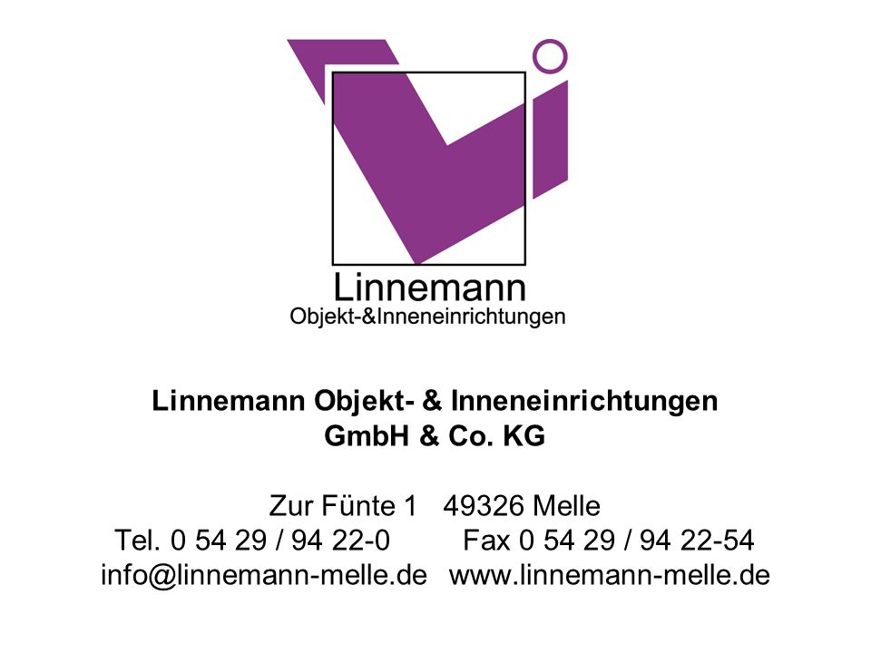 Linnemann Objekt- & Inneneinrichtungen GmbH & Co. KG Zur Fünte 149326 Melle Tel. 0 54 29 / 94 22-0Fax 0 54 29 / 94 22-54 info@linnemann-melle.dewww.li