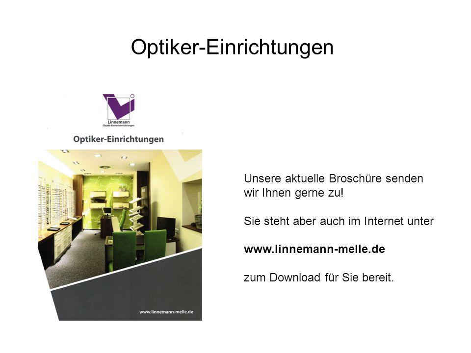 Optiker-Einrichtungen Unsere aktuelle Broschüre senden wir Ihnen gerne zu! Sie steht aber auch im Internet unter www.linnemann-melle.de zum Download f