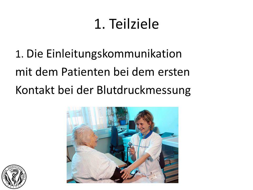 1. Teilziele 1. Die Einleitungskommunikation mit dem Patienten bei dem ersten Kontakt bei der Blutdruckmessung