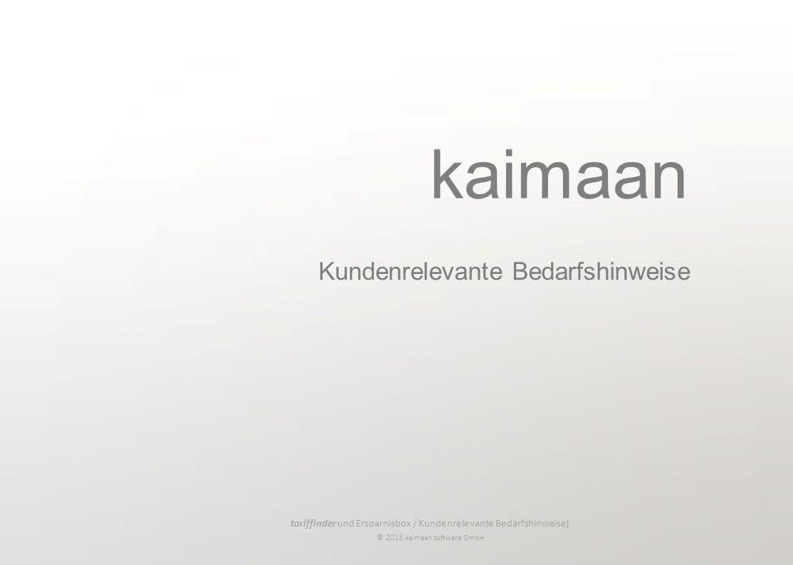 tariffinder und Ersparnisbox / Kundenrelevante Bedarfshinweise) © 2013 kaimaan software GmbH kaimaan Kundenrelevante Bedarfshinweise