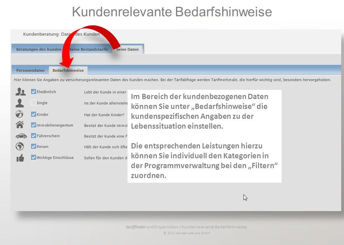 tariffinder und Ersparnisbox / Kundenrelevante Bedarfshinweise) © 2013 kaimaan software GmbH Im Bereich der kundenbezogenen Daten können Sie unter Bedarfshinweise die kundenspezifischen Angaben zu der Lebenssituation einstellen.