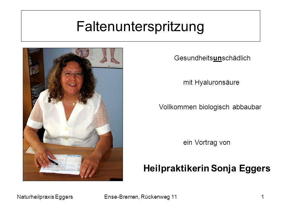 Naturheilpraxis EggersEnse-Bremen, Rückenweg 111 Faltenunterspritzung Gesundheitsunschädlich mit Hyaluronsäure Vollkommen biologisch abbaubar ein Vort
