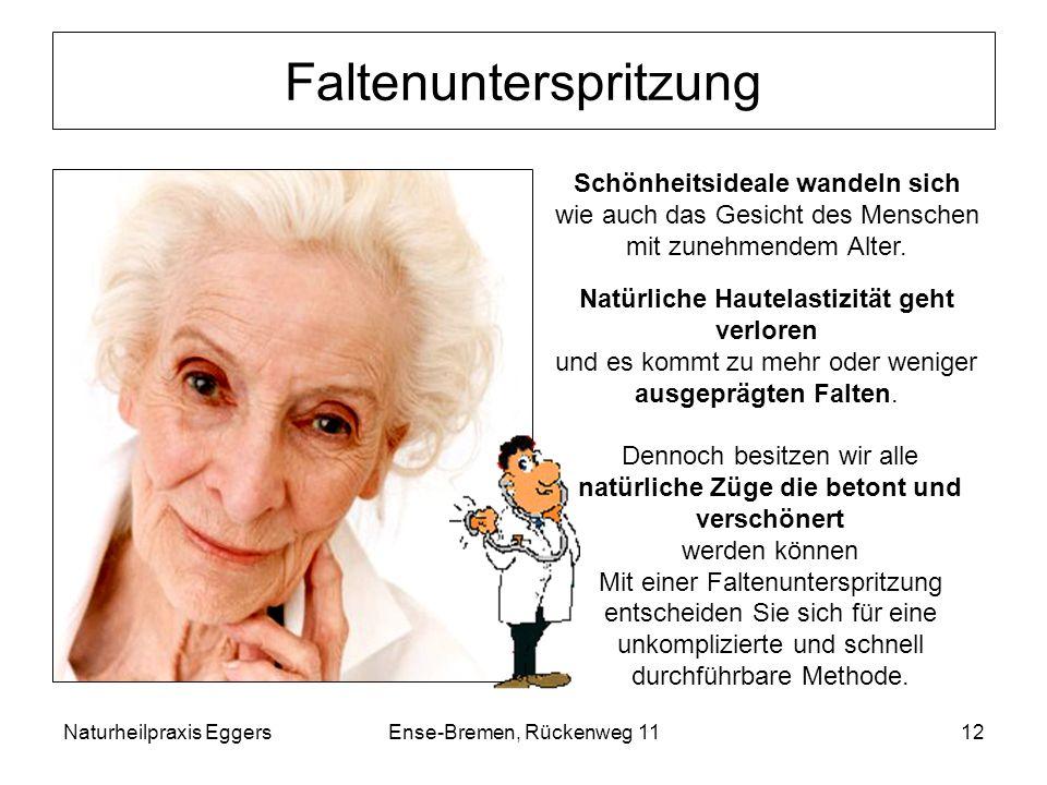 Naturheilpraxis EggersEnse-Bremen, Rückenweg 1112 Faltenunterspritzung Schönheitsideale wandeln sich wie auch das Gesicht des Menschen mit zunehmendem