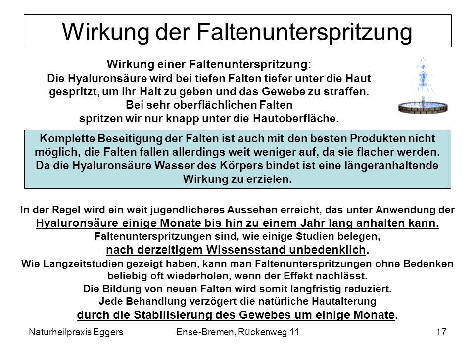Naturheilpraxis EggersEnse-Bremen, Rückenweg 1117 Wirkung der Faltenunterspritzung Wirkung einer Faltenunterspritzung: Die Hyaluronsäure wird bei tief