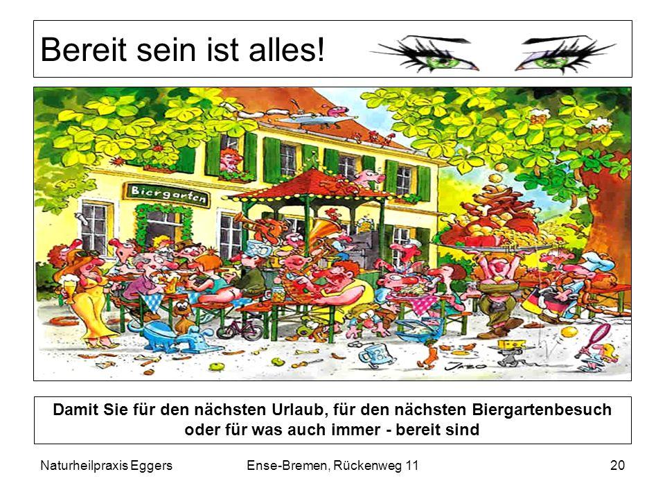 Naturheilpraxis EggersEnse-Bremen, Rückenweg 1120 Bereit sein ist alles! Damit Sie für den nächsten Urlaub, für den nächsten Biergartenbesuch oder für