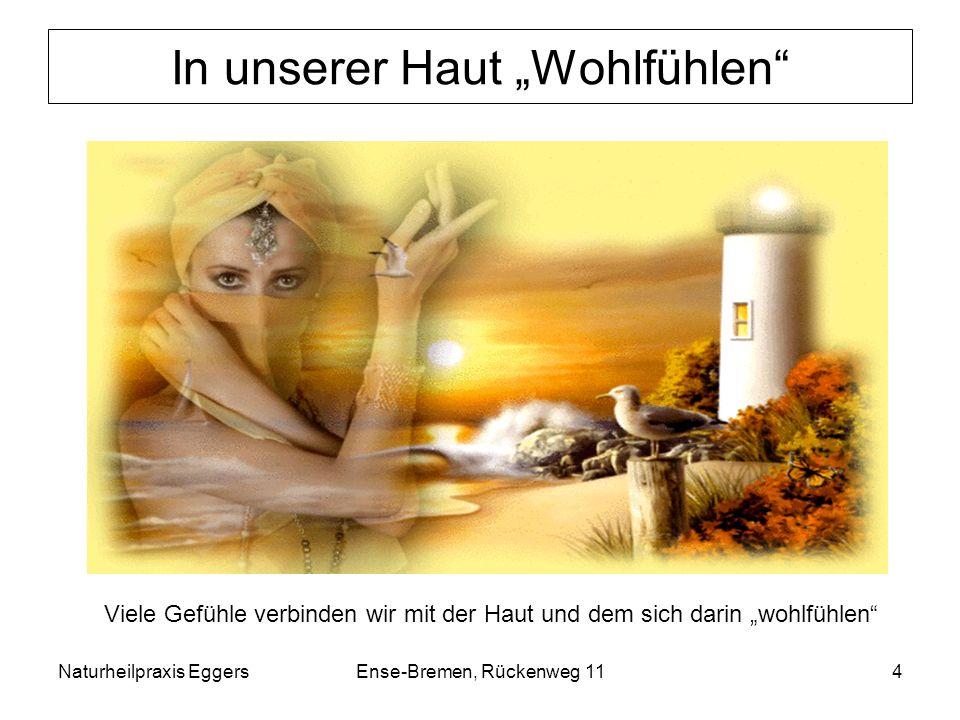 Naturheilpraxis EggersEnse-Bremen, Rückenweg 114 In unserer Haut Wohlfühlen Viele Gefühle verbinden wir mit der Haut und dem sich darin wohlfühlen