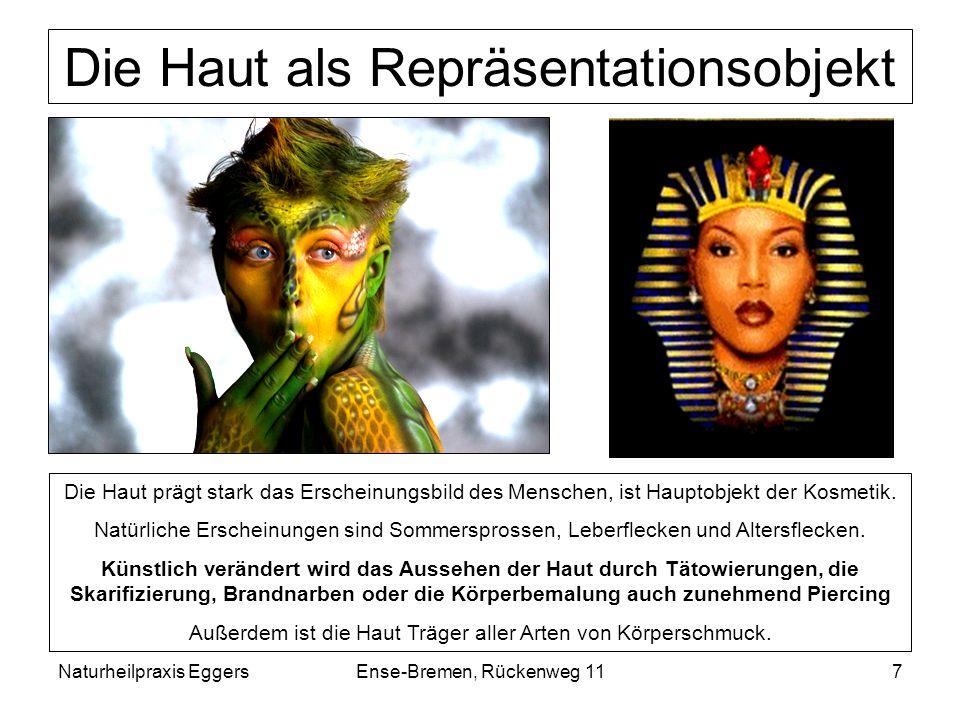 Naturheilpraxis EggersEnse-Bremen, Rückenweg 117 Die Haut als Repräsentationsobjekt Die Haut prägt stark das Erscheinungsbild des Menschen, ist Haupto
