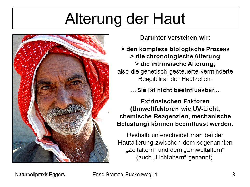 Naturheilpraxis EggersEnse-Bremen, Rückenweg 118 Alterung der Haut Darunter verstehen wir: > den komplexe biologische Prozess > die chronologische Alt