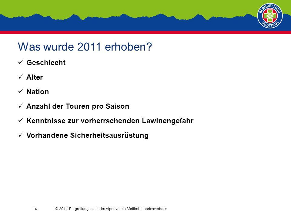 © 2011, Bergrettungsdienst im Alpenverein Südtirol - Landesverband14 Was wurde 2011 erhoben.