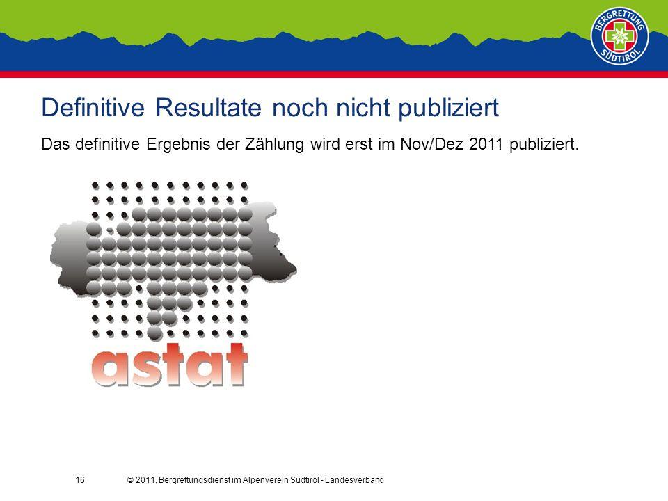 © 2011, Bergrettungsdienst im Alpenverein Südtirol - Landesverband16 Definitive Resultate noch nicht publiziert Das definitive Ergebnis der Zählung wird erst im Nov/Dez 2011 publiziert.