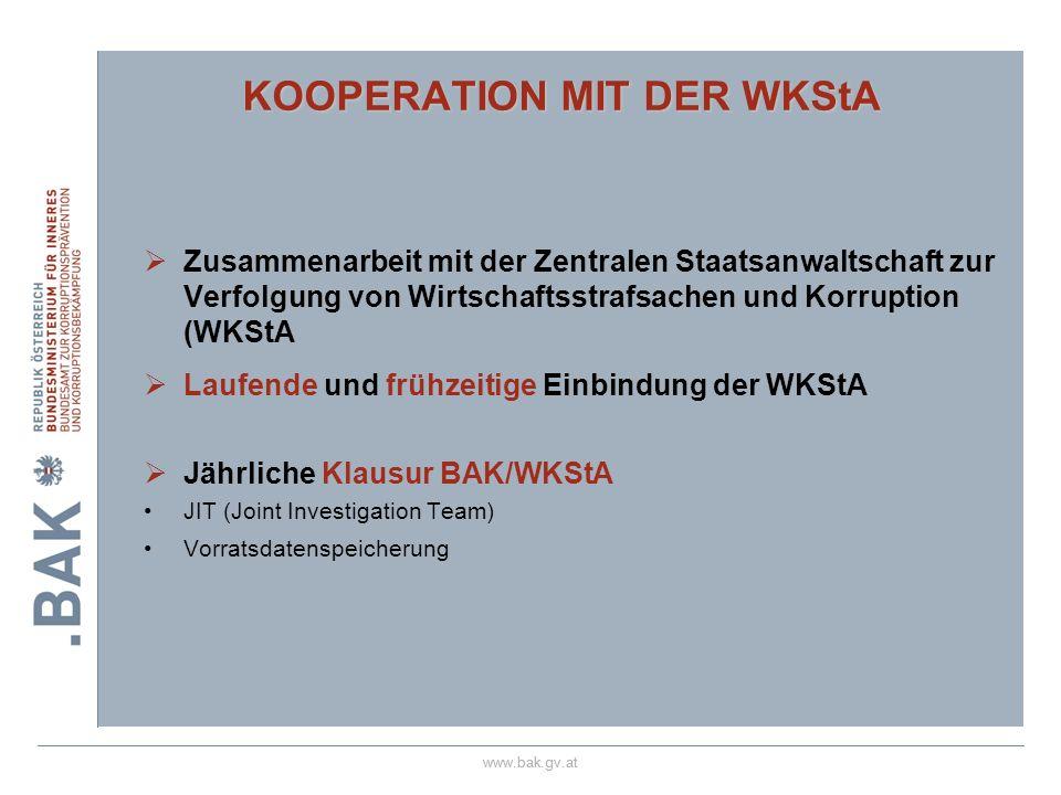 www.bak.gv.at KOOPERATION MIT DER WKStA Zusammenarbeit mit der Zentralen Staatsanwaltschaft zur Verfolgung von Wirtschaftsstrafsachen und Korruption (WKStA Laufende und frühzeitige Einbindung der WKStA Jährliche Klausur BAK/WKStA JIT (Joint Investigation Team) Vorratsdatenspeicherung