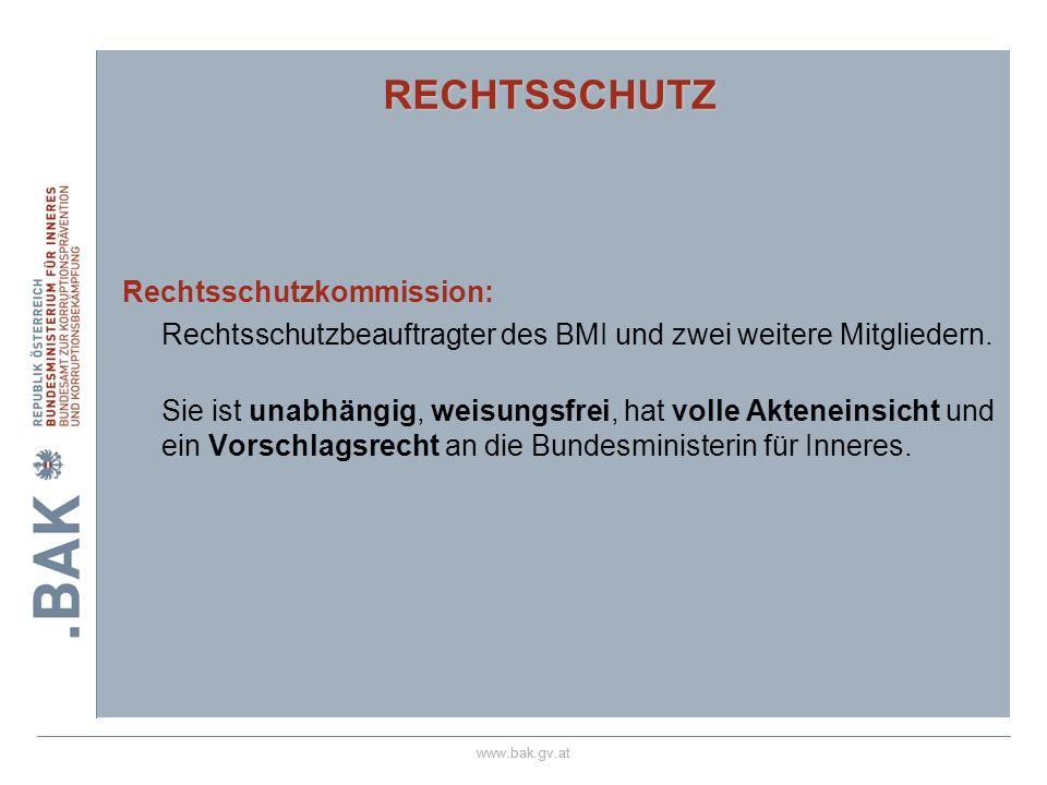 www.bak.gv.at RECHTSSCHUTZ Rechtsschutzkommission: Rechtsschutzbeauftragter des BMI und zwei weitere Mitgliedern. Sie ist unabhängig, weisungsfrei, ha