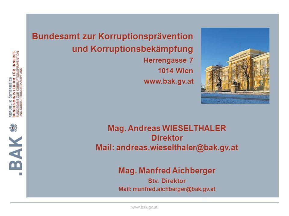 www.bak.gv.at Bundesamt zur Korruptionsprävention und Korruptionsbekämpfung Herrengasse 7 1014 Wien Mag. Andreas WIESELTHALER Direktor Mail: andreas.w
