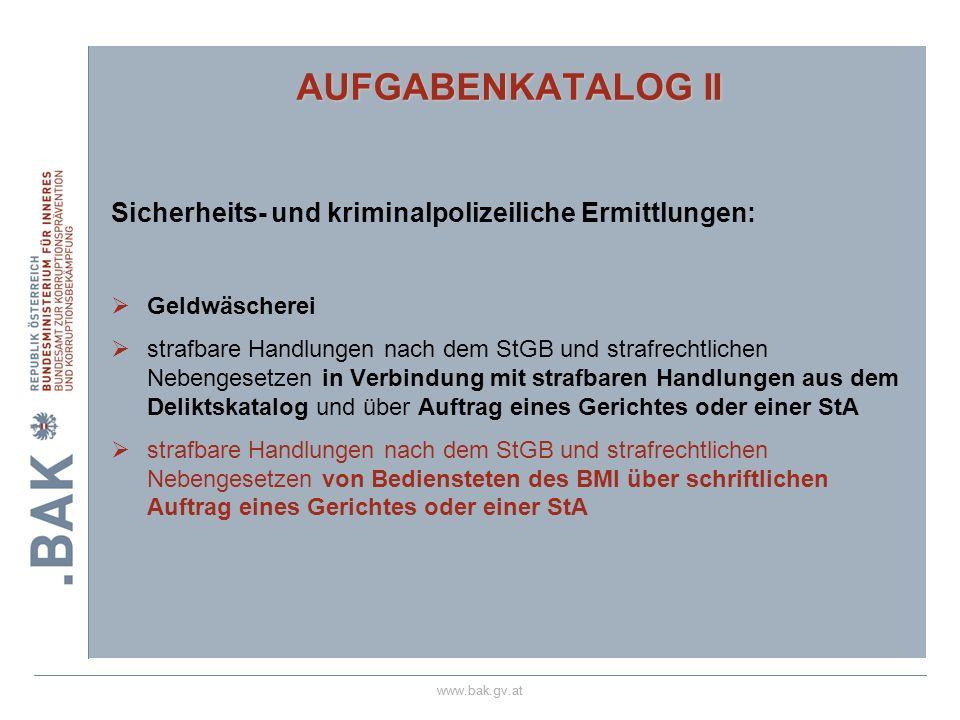 www.bak.gv.at AUFGABENKATALOG II Sicherheits- und kriminalpolizeiliche Ermittlungen: Geldwäscherei strafbare Handlungen nach dem StGB und strafrechtli
