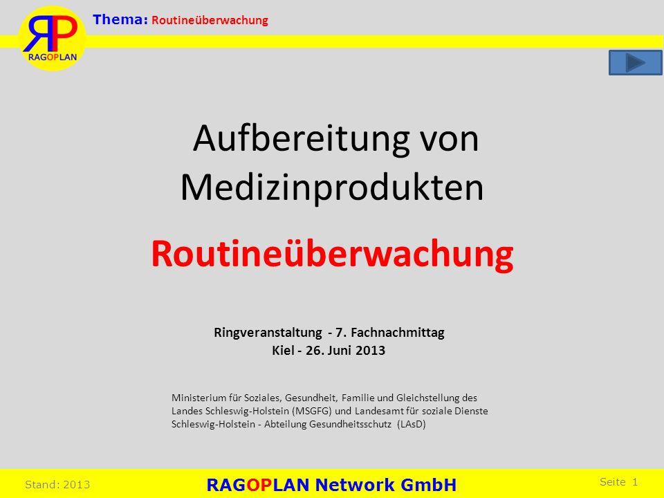 RAGOPLAN Network GmbH Thema: Routineüberwachung Stand: 2013 Seite 1 Aufbereitung von Medizinprodukten Routineüberwachung Ringveranstaltung - 7. Fachna