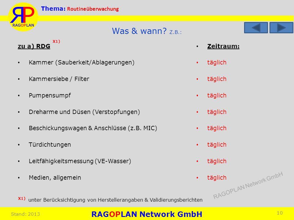 Thema: Routineüberwachung Stand: 2013 Zeitraum: täglich 10 Was & wann? Z.B.: zu a) RDG Kammer (Sauberkeit/Ablagerungen) Kammersiebe / Filter Pumpensum