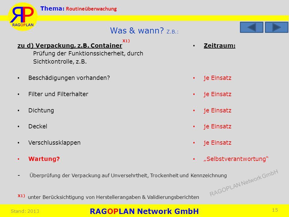 Thema: Routineüberwachung Stand: 2013 Zeitraum: je Einsatz Selbstverantwortung 15 Was & wann? Z.B.: zu d) Verpackung, z.B. Container Prüfung der Funkt