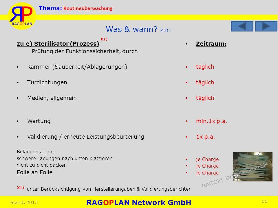 Thema: Routineüberwachung Stand: 2013 Zeitraum: täglich min.1x p.a. 1x p.a. je Charge 16 Was & wann? Z.B.: zu e) Sterilisator (Prozess) Prüfung der Fu