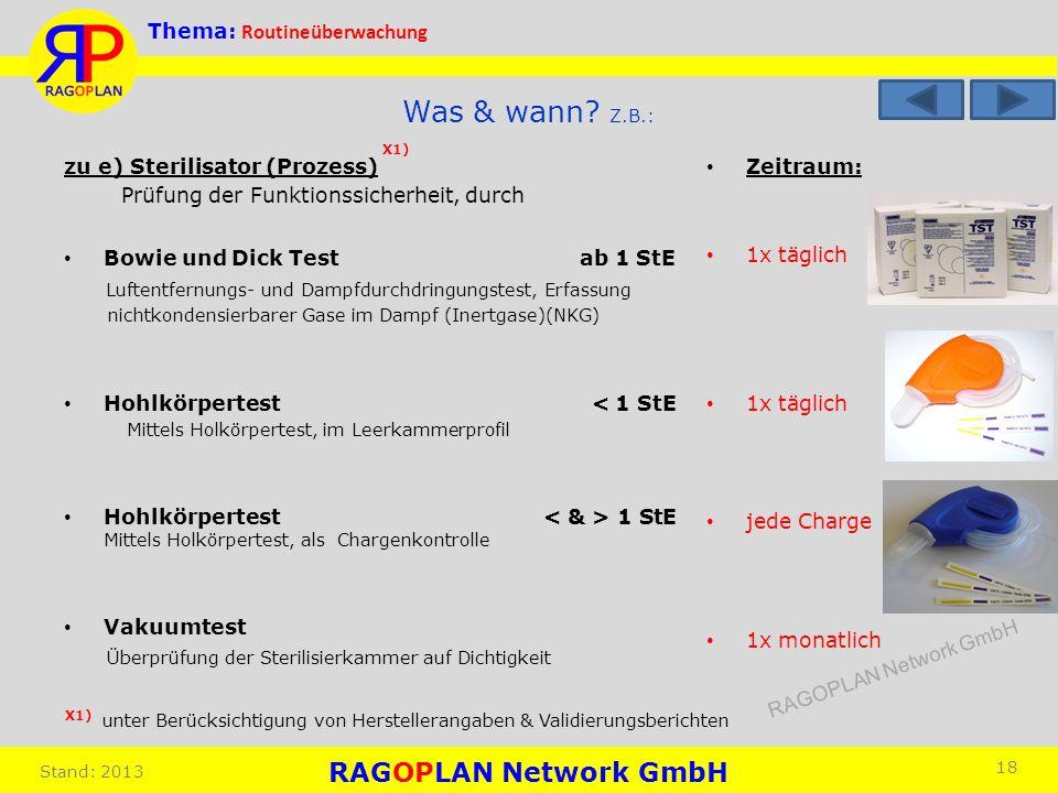 Thema: Routineüberwachung Stand: 2013 Zeitraum: 1x täglich jede Charge 1x monatlich 18 Was & wann? Z.B.: zu e) Sterilisator (Prozess) Prüfung der Funk