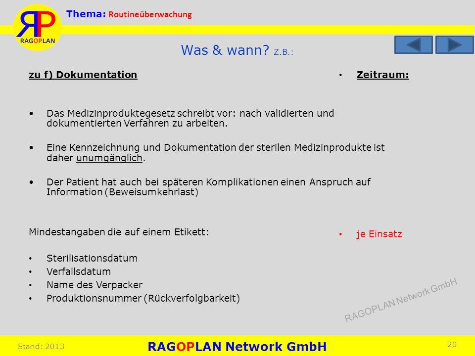Thema: Routineüberwachung Stand: 2013 Zeitraum: je Einsatz 20 Was & wann? Z.B.: zu f) Dokumentation Das Medizinproduktegesetz schreibt vor: nach valid
