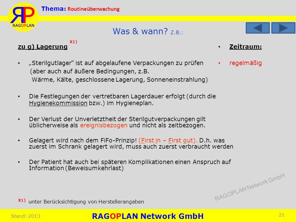 Thema: Routineüberwachung Stand: 2013 Zeitraum: regelmäßig 21 Was & wann? Z.B.: zu g) Lagerung Sterilgutlager ist auf abgelaufene Verpackungen zu prüf