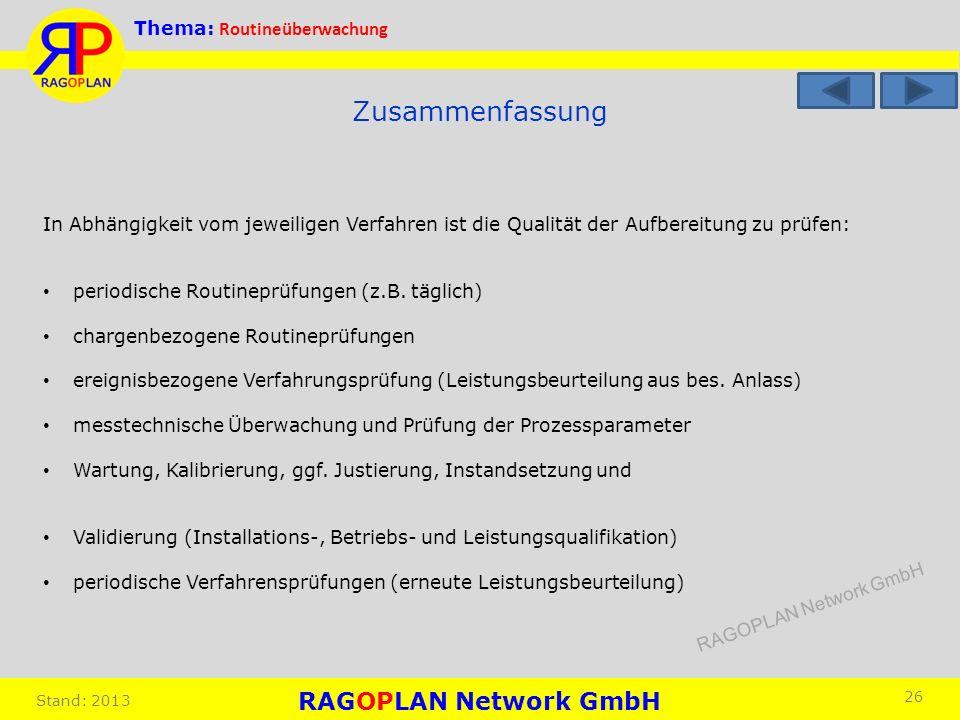Thema: Routineüberwachung Stand: 2013 26 Zusammenfassung In Abhängigkeit vom jeweiligen Verfahren ist die Qualität der Aufbereitung zu prüfen: periodi