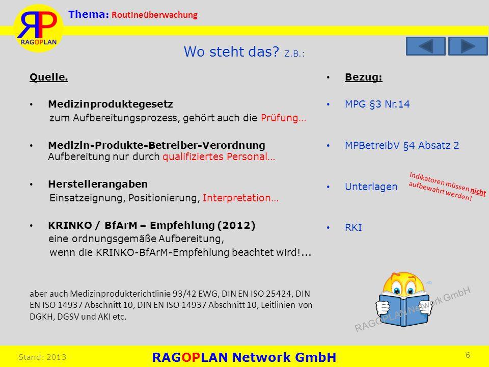 Thema: Routineüberwachung Stand: 2013 Bezug: MPG §3 Nr.14 MPBetreibV §4 Absatz 2 Unterlagen RKI 6 Wo steht das? Z.B.: Quelle. Medizinproduktegesetz zu