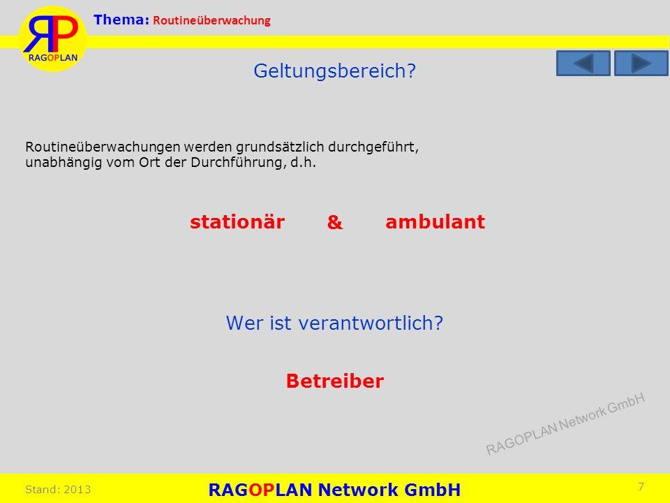 Thema: Routineüberwachung Stand: 2013 7 Geltungsbereich? Routineüberwachungen werden grundsätzlich durchgeführt, unabhängig vom Ort der Durchführung,