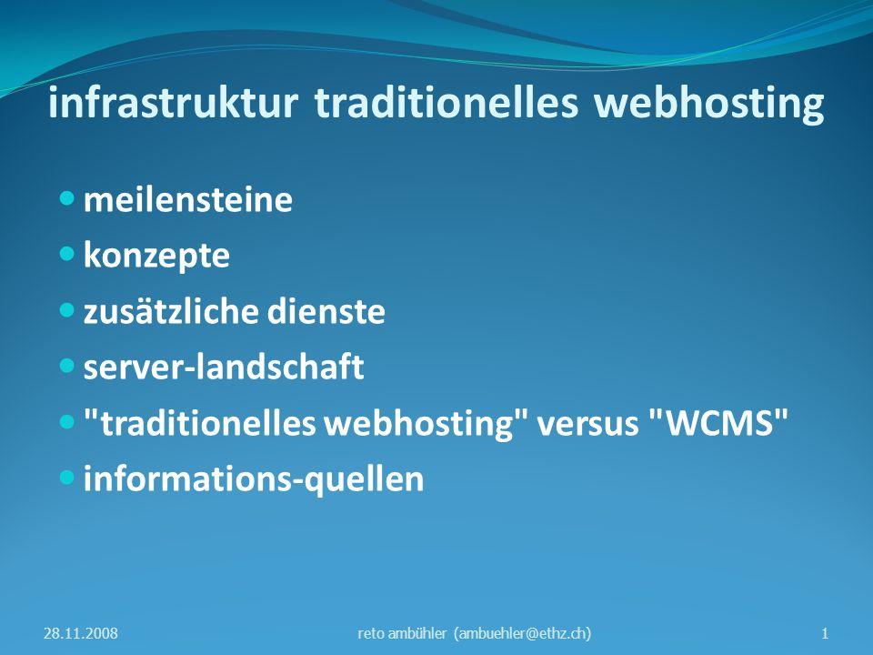 infrastruktur traditionelles webhosting meilensteine konzepte zusätzliche dienste server-landschaft traditionelles webhosting versus WCMS informations-quellen 28.11.20081reto ambühler (ambuehler@ethz.ch)