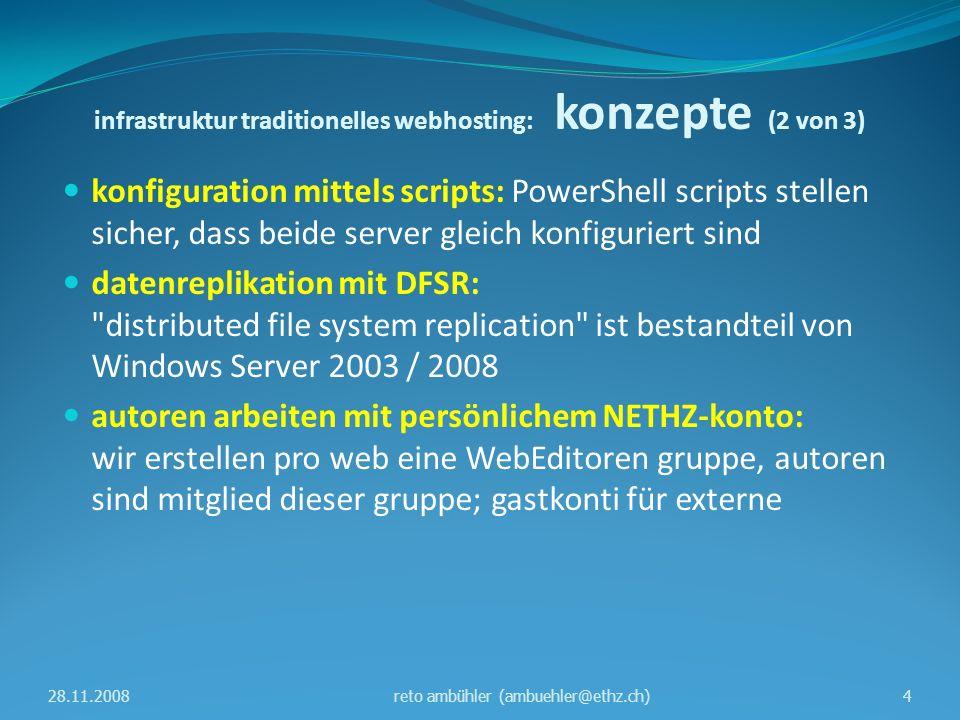 infrastruktur traditionelles webhosting: konzepte (3 von 3) neu auf webfarm2: separater user pro website: für den anonymen zugriff auf eine website wird zur erhöhung der sicherheit für jede site ein eigener benutzer erstellt zugriffs-statistik mit WebTrends: für jedes im traditionellen webhosting publizierte web erstellen wir statistik mit WebTrends, siehe www.webreports.ethz.ch (für andere webs machen wir statistiken mit WebTrends nur auf ausdrücklichen wunsch) www.webreports.ethz.ch 28.11.20085reto ambühler (ambuehler@ethz.ch)
