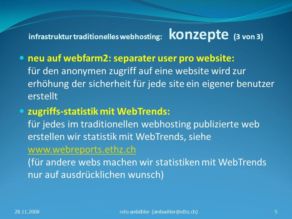 infrastruktur traditionelles webhosting: zusätzliche-dienste datenbanken: MySql (kostenlos) oder MS-Sql (gebührenpflichtig), siehe http://www.id.ethz.ch/services/list/list/db_hosting http://www.id.ethz.ch/services/list/list/db_hosting galerie für bilder: siehe http://www.id.ethz.ch/services/list/gallery-service/http://www.id.ethz.ch/services/list/gallery-service/ sharepoint: teamsite für zusammenarbeit, gemeinsame datenablage mit zugriffsregeln usw., siehe http://www.id.ethz.ch/services/list/sharepoint/index http://www.id.ethz.ch/services/list/sharepoint/index evento: anmelde-system für veranstaltungen mit eingebundener zahlungslösung für kreditkarten (saferpay) siehe http://www.id.ethz.ch/services/list/evento/indexhttp://www.id.ethz.ch/services/list/evento/index 28.11.20086reto ambühler (ambuehler@ethz.ch)