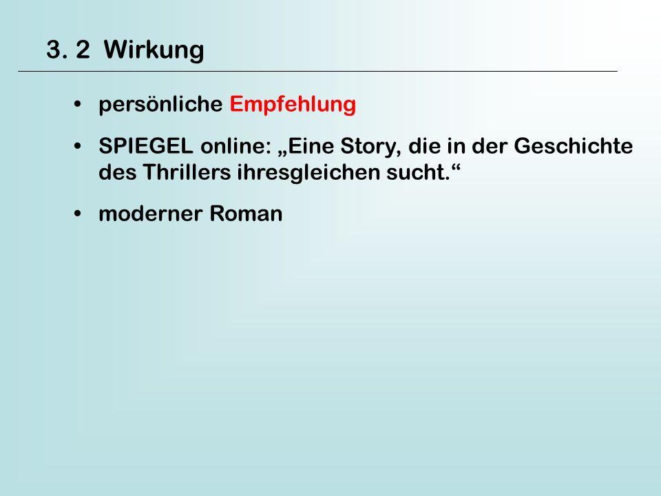 3. 2 Wirkung persönliche Empfehlung SPIEGEL online: Eine Story, die in der Geschichte des Thrillers ihresgleichen sucht. moderner Roman