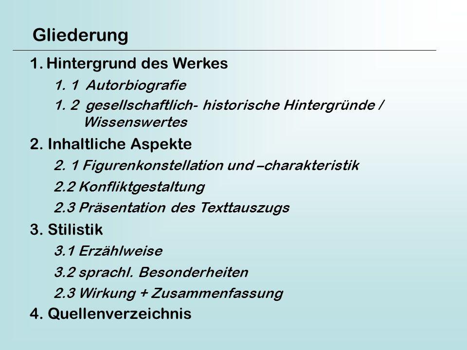 Gliederung 1.Hintergrund des Werkes 1.1 Autorbiografie 1. 2 gesellschaftlich- historische Hintergründe / Wissenswertes 2. Inhaltliche Aspekte 2.1 Figu