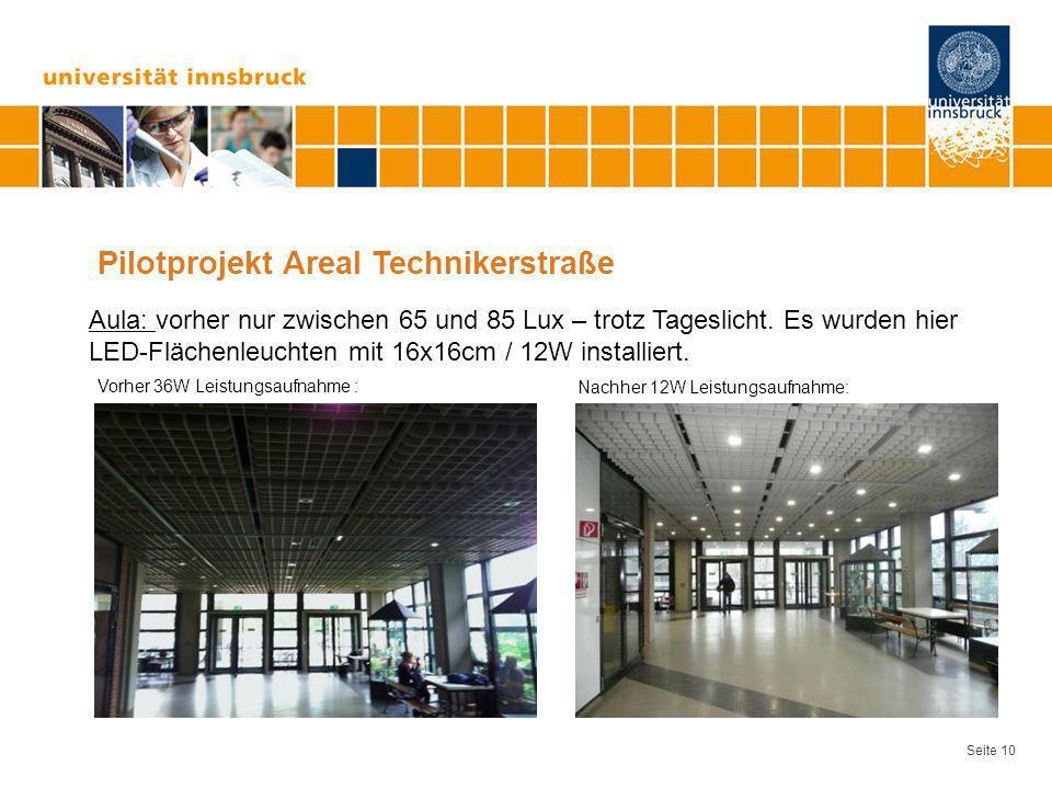 Seite 10 Pilotprojekt Areal Technikerstraße Aula: vorher nur zwischen 65 und 85 Lux – trotz Tageslicht. Es wurden hier LED-Flächenleuchten mit 16x16cm