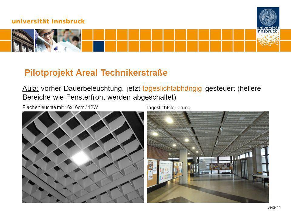 Seite 11 Pilotprojekt Areal Technikerstraße Aula: vorher Dauerbeleuchtung, jetzt tageslichtabhängig gesteuert (hellere Bereiche wie Fensterfront werde